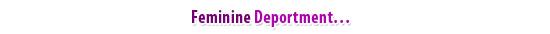 Feminine Deportment…