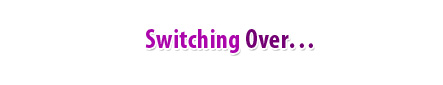 Switching Over…